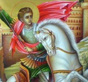 Άγιος Γεώργιος: O Άγιος με τα 56 πρόσωπα, λαοφιλής & δυνατός - Χρόνια πολλά σε όλους & όλες - Κυρίως Φωτογραφία - Gallery - Video